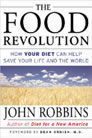 The Food Revolution: How Your Diet Can Help Save Your Life and Your World  by John Robbins